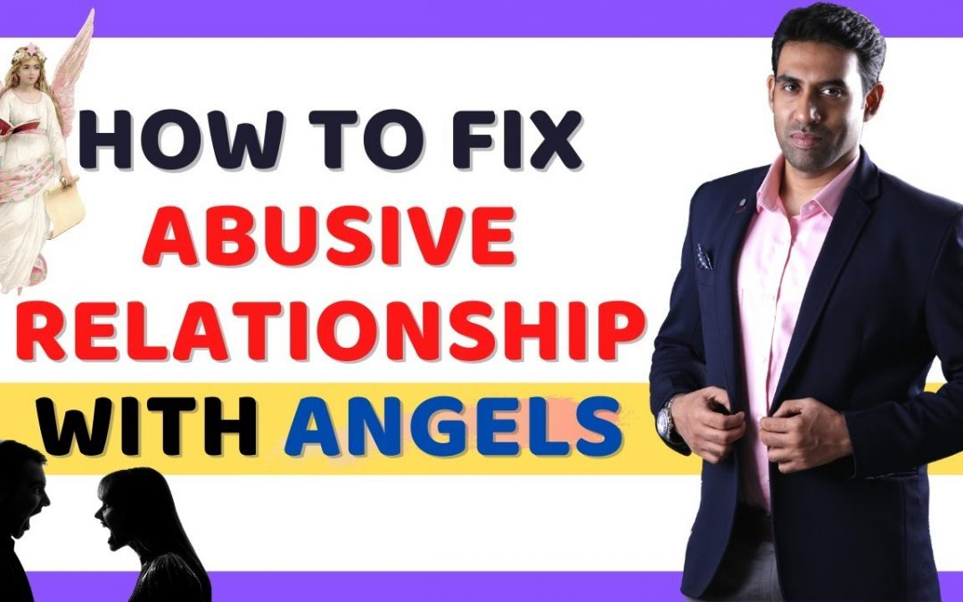 How To Fix Abusive Relationship With The Help Of Angels