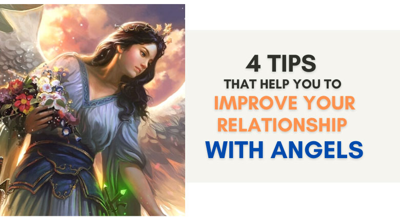 4 Tips That Help You To Improve Your Relationship With Angels