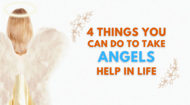 4 Things You Can Do To Take Angels Help in life