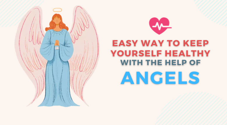 6 Easy Ways To Keep Yourself Healthy With The Help Of Angels