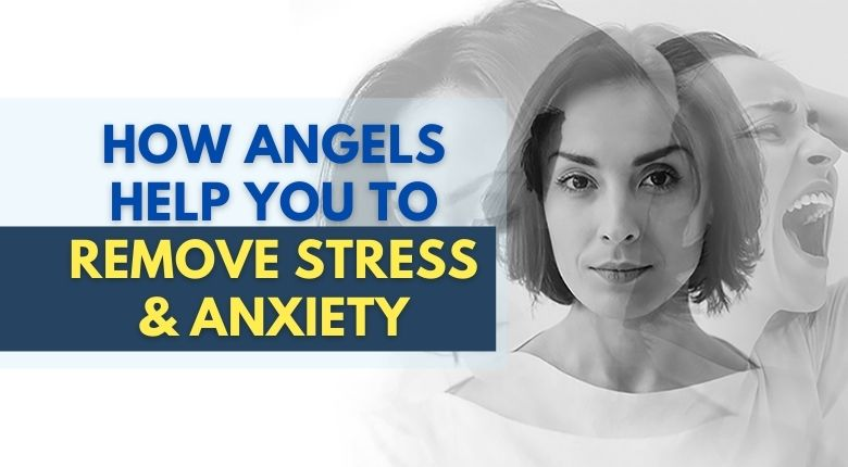 8 Tips To Remove Stress And Anxiety With The Help Of Angels
